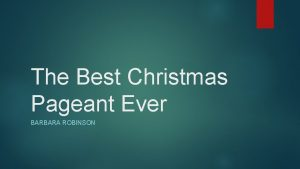 The Best Christmas Pageant Ever BARBARA ROBINSON Barbara