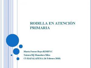 RODILLA EN ATENCIN PRIMARIA Marta Ferrer Royo R