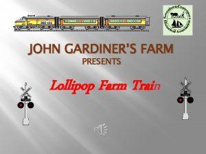 JOHN GARDINERS FARM PRESENTS Lollipop Farm Train MAP