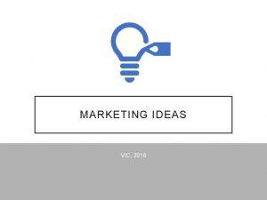 MARKETING IDEAS VIC 2018 SOCIAL MEDIA A smart