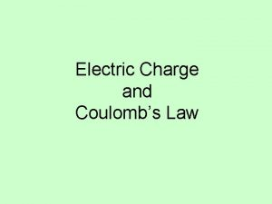 Electric Charge and Coulombs Law Fundamental Charge The