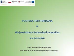 POLITYKA TERYTORIALNA w Wojewdztwie KujawskoPomorskim Toru kwiecie 2018