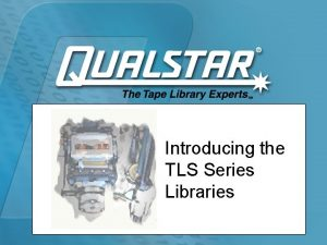 Introducing the TLS Series Libraries Qualstar TLS Library
