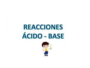 REACCIONES CIDO BASE Caractersticas Generales de los cidos