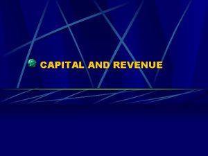 CAPITAL AND REVENUE Capital and Revenue expenditure Capital