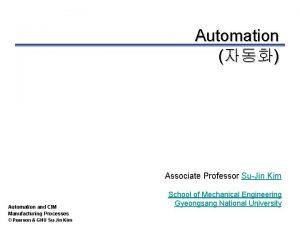 Automation Associate Professor SuJin Kim Automation and CIM