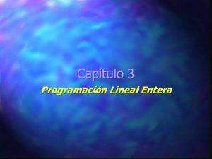 Captulo 3 Programacin Lineal Entera Objetivos del captulo