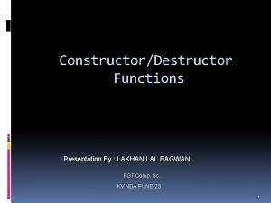 ConstructorDestructor Functions Presentation By LAKHAN LAL BAGWAN PGT