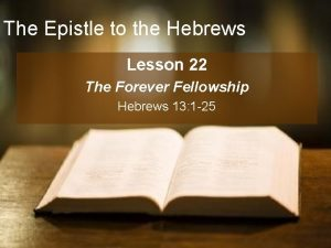 The Epistle to the Hebrews Lesson 22 The