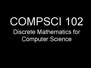 COMPSCI 102 Discrete Mathematics for Computer Science Graphs