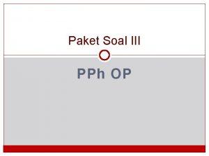 Paket Soal III PPh OP Soal 1 Seorang