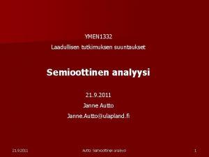 YMEN 1332 Laadullisen tutkimuksen suuntaukset Semioottinen analyysi 21