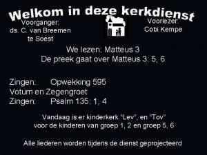 Voorlezer Cobi Kempe Voorganger ds C van Breemen