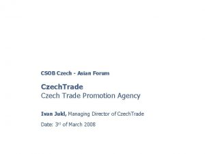 CSOB Czech Asian Forum Czech Trade Czech Trade