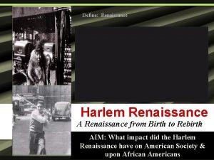 Define Renaissance Harlem Renaissance A Renaissance from Birth