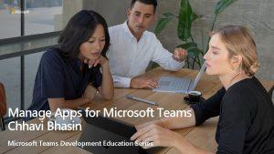 Manage Apps for Microsoft Teams Chhavi Bhasin Microsoft
