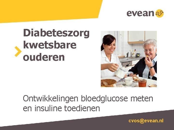 Diabeteszorg kwetsbare ouderen Ontwikkelingen bloedglucose meten en insuline