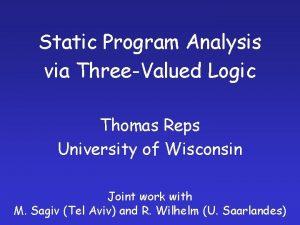 Static Program Analysis via ThreeValued Logic Thomas Reps
