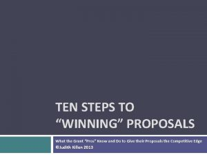 TEN STEPS TO WINNING PROPOSALS What the Grant