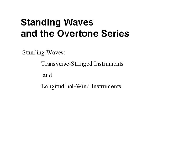 Standing Waves and the Overtone Series Standing Waves