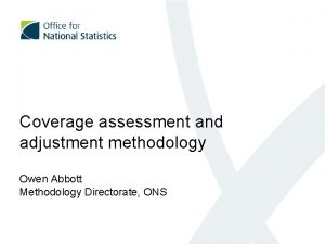 Coverage assessment and adjustment methodology Owen Abbott Methodology