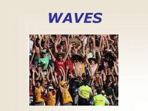 WAVES Transverse Wave Longitudinal Wave Water Surface Wave