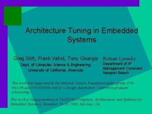 Architecture Tuning in Embedded Systems Greg Stitt Frank