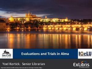 Evaluations and Trials in Alma Yoel Kortick Senior