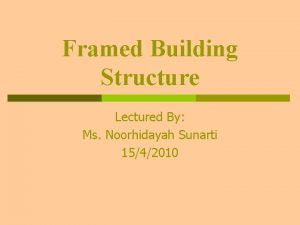 Framed Building Structure Lectured By Ms Noorhidayah Sunarti