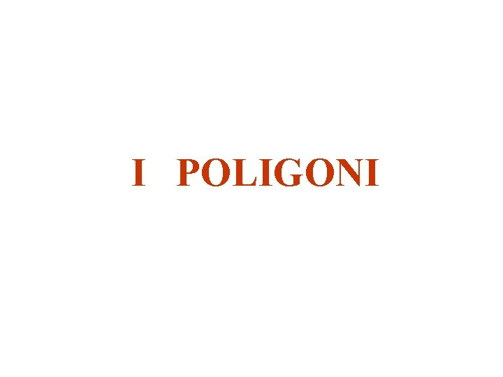 I POLIGONI Un POLIGONO una figura piana delimitata