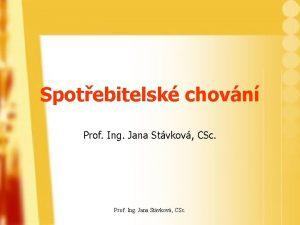 Spotebitelsk chovn Prof Ing Jana Stvkov CSc Spotebn