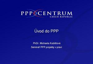 vod do PPP Ph Dr Michaela Kubitov Semin