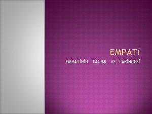 EMPATNN TANIMI VE TARHES Empati bir insann kendisini