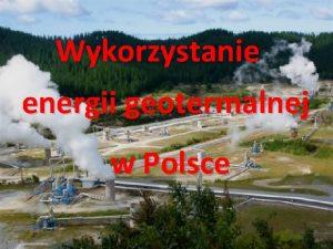 Wykorzystanie energii geotermalnej w Polsce Warunki przyrodnicze do