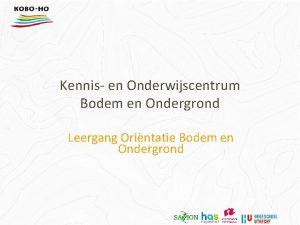 Kennis en Onderwijscentrum Bodem en Ondergrond Leergang Orintatie