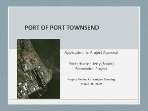 PORT OF PORT TOWNSEND Application for Project Approval