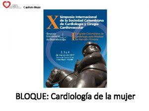 Captulo Mujer BLOQUE Cardiologa de la mujer REALIDADES