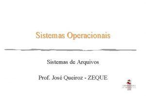 Sistemas Operacionais Sistemas de Arquivos Prof Jos Queiroz