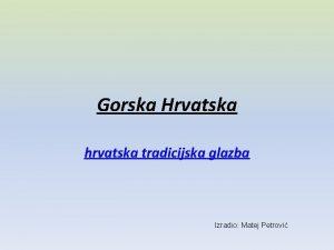 Gorska Hrvatska hrvatska tradicijska glazba Izradio Matej Petrovi