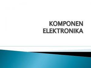 KOMPONEN ELEKTRONIKA 4 INDUKTOR Simbol Merupakan komponen listrik