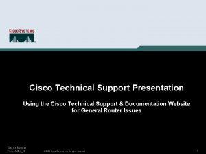 Cisco Technical Support Presentation Using the Cisco Technical