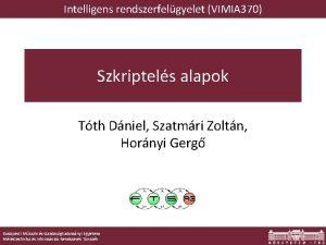 Intelligens rendszerfelgyelet VIMIA 370 Szkriptels alapok Tth Dniel