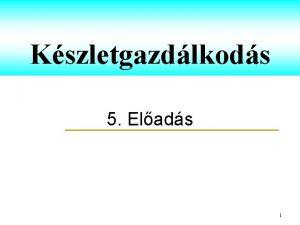 Kszletgazdlkods 5 Elads 1 KSZLETGAZDLKODS csoportosts statikus modellek