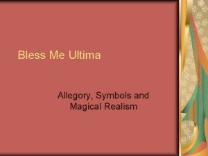 Bless Me Ultima Allegory Symbols and Magical Realism