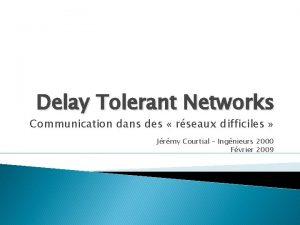 Delay Tolerant Networks Communication dans des rseaux difficiles
