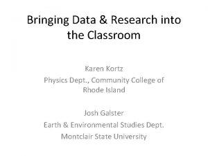 Bringing Data Research into the Classroom Karen Kortz
