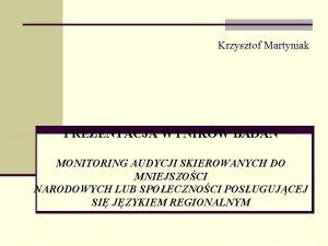 Krzysztof Martyniak PREZENTACJA WYNIKW BADA MONITORING AUDYCJI SKIEROWANYCH
