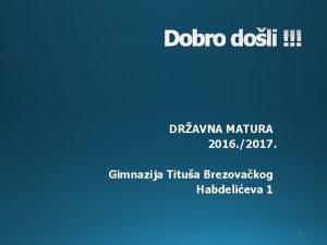 Dobro doli DRAVNA MATURA 2016 2017 Gimnazija Titua