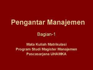 Pengantar Manajemen Bagian1 Mata Kuliah Matrikulasi Program Studi