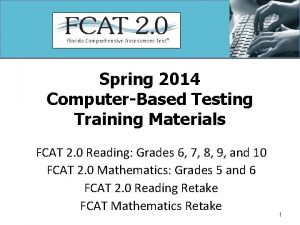 Spring 2014 ComputerBased Testing Training Materials FCAT 2